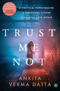 Trust Me Not by Ankita Verma Datta